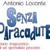 """""""Senza paracadute"""", il diario tragicomico di Antonio Loconte: Il giornalismo è ancora di moda, i giornalisti un po' meno"""